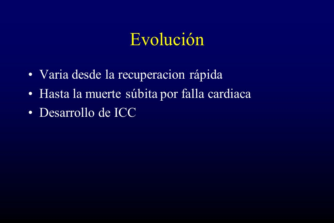 Evolución Varia desde la recuperacion rápida Hasta la muerte súbita por falla cardiaca Desarrollo de ICC
