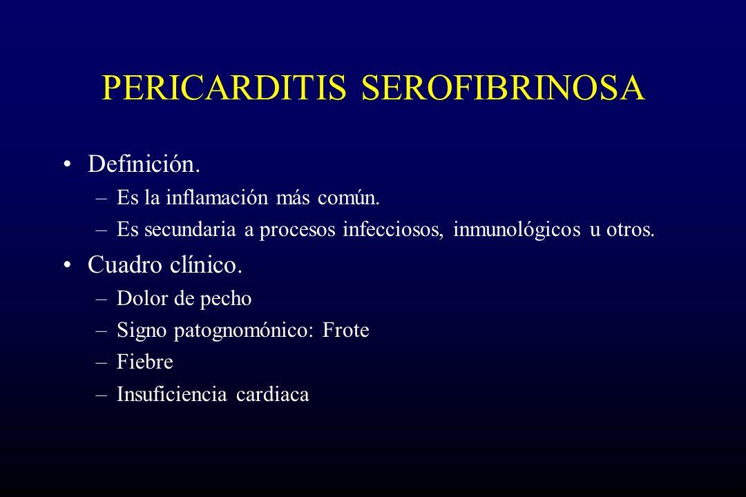 PERICARDITIS SEROFIBRINOSA Definición.–Es la inflamación más común.