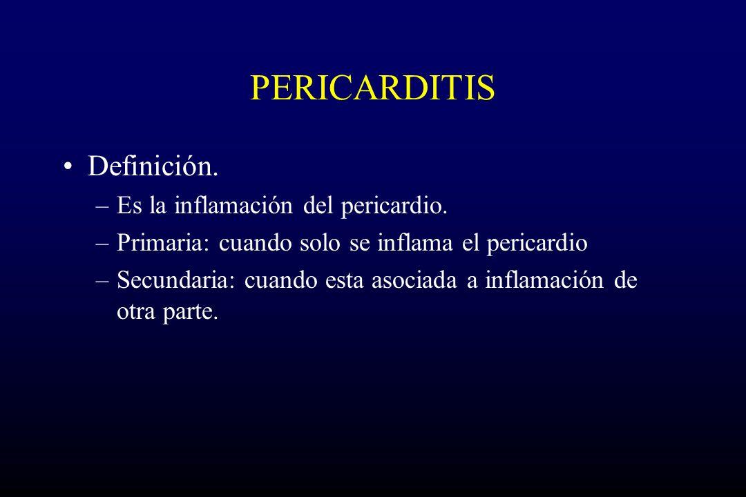 PERICARDITIS Definición. –Es la inflamación del pericardio. –Primaria: cuando solo se inflama el pericardio –Secundaria: cuando esta asociada a inflam