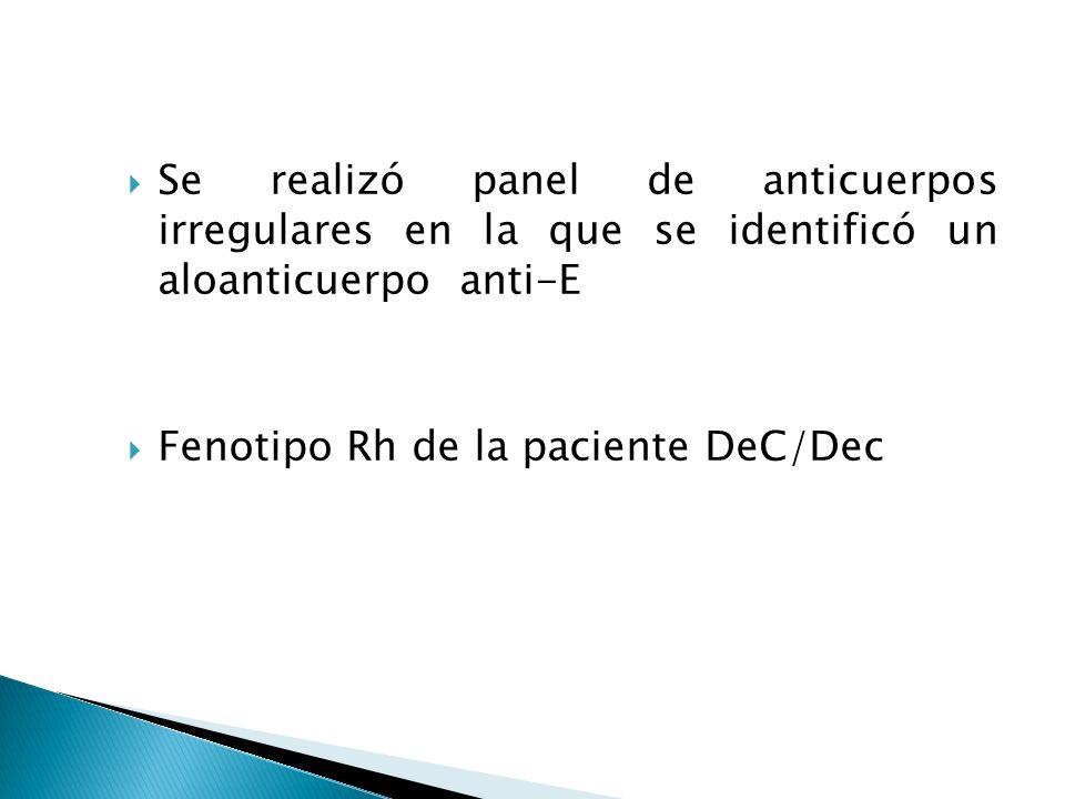 Se realizó panel de anticuerpos irregulares en la que se identificó un aloanticuerpo anti-E Fenotipo Rh de la paciente DeC/Dec