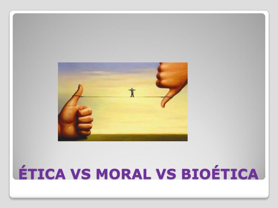 ÉTICA VS MORAL VS BIOÉTICA