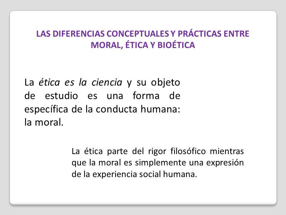 La ética es la ciencia y su objeto de estudio es una forma de específica de la conducta humana: la moral. La ética parte del rigor filosófico mientras