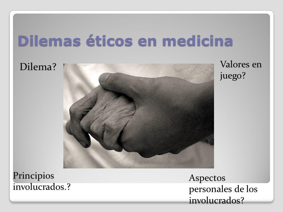 Dilemas éticos en medicina Dilema? Valores en juego? Principios involucrados.? Aspectos personales de los involucrados?