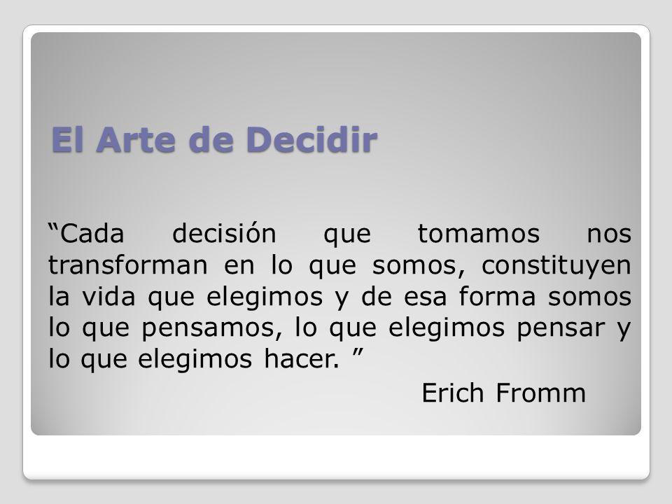 El Arte de Decidir Cada decisión que tomamos nos transforman en lo que somos, constituyen la vida que elegimos y de esa forma somos lo que pensamos, l