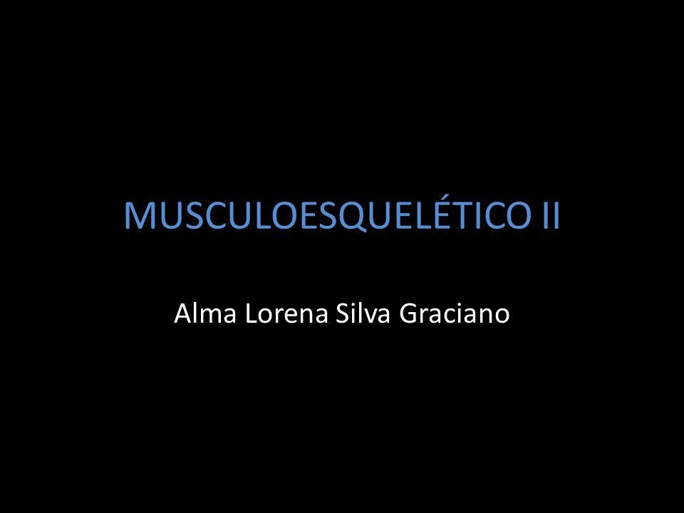 MUSCULOESQUELÉTICO II Alma Lorena Silva Graciano