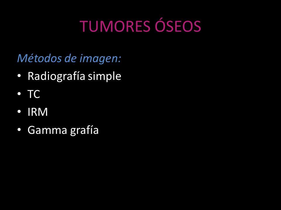 Métodos de imagen: Radiografía simple TC IRM Gamma grafía