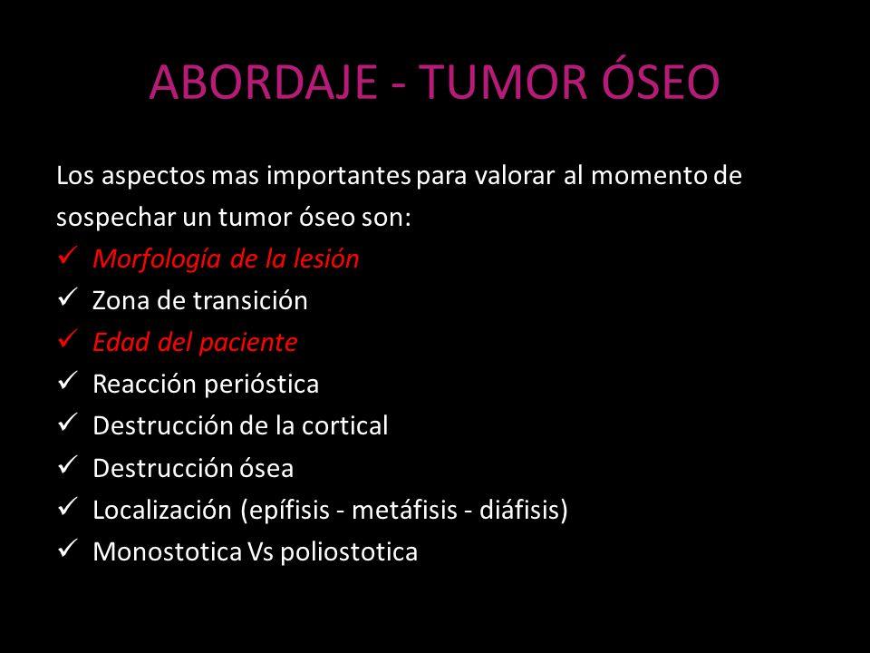 ABORDAJE - TUMOR ÓSEO Los aspectos mas importantes para valorar al momento de sospechar un tumor óseo son: Morfología de la lesión Zona de transición