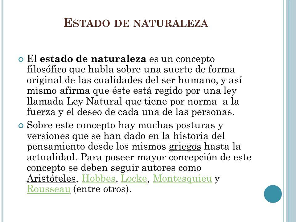 E STADO DE NATURALEZA El estado de naturaleza es un concepto filosófico que habla sobre una suerte de forma original de las cualidades del ser humano,