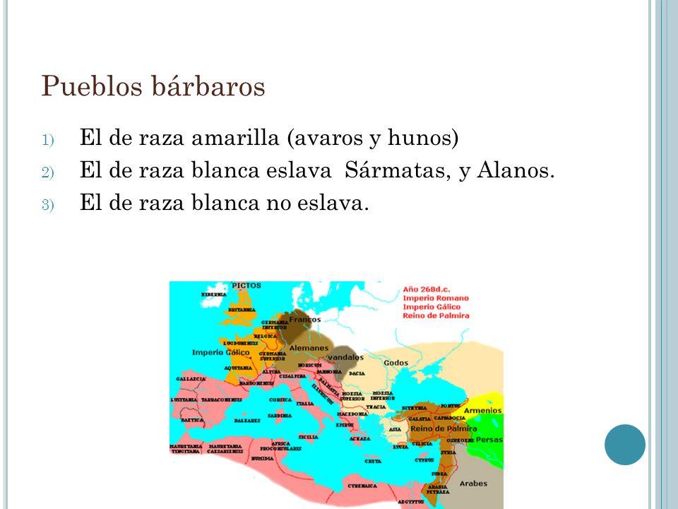 Pueblos bárbaros 1) El de raza amarilla (avaros y hunos) 2) El de raza blanca eslava Sármatas, y Alanos. 3) El de raza blanca no eslava.