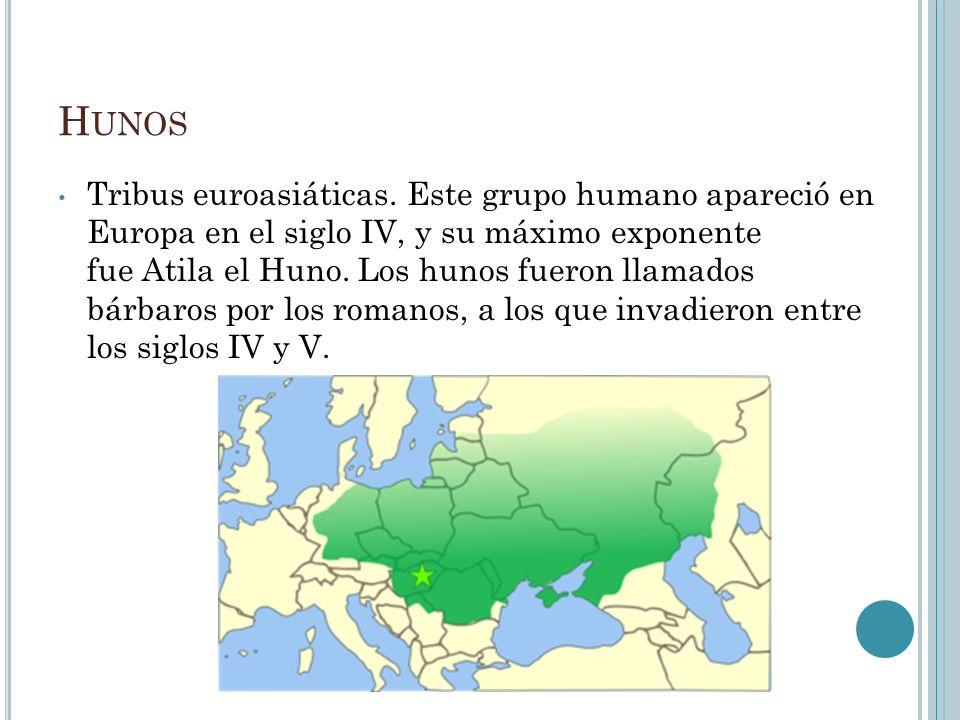 H UNOS Tribus euroasiáticas. Este grupo humano apareció en Europa en el siglo IV, y su máximo exponente fue Atila el Huno. Los hunos fueron llamados b