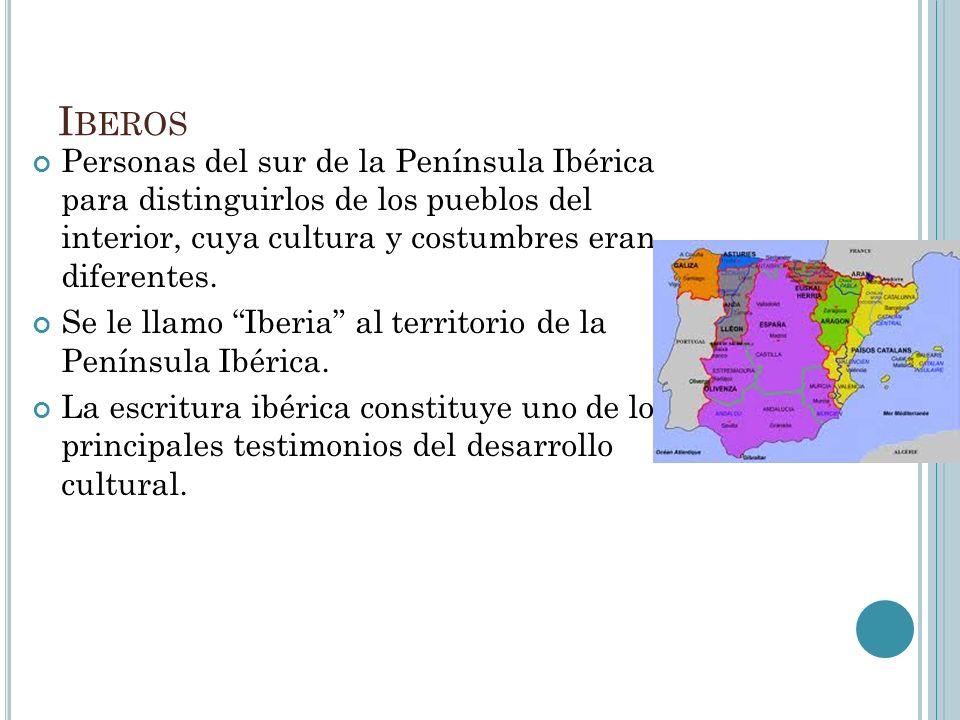 I BEROS Personas del sur de la Península Ibérica para distinguirlos de los pueblos del interior, cuya cultura y costumbres eran diferentes. Se le llam