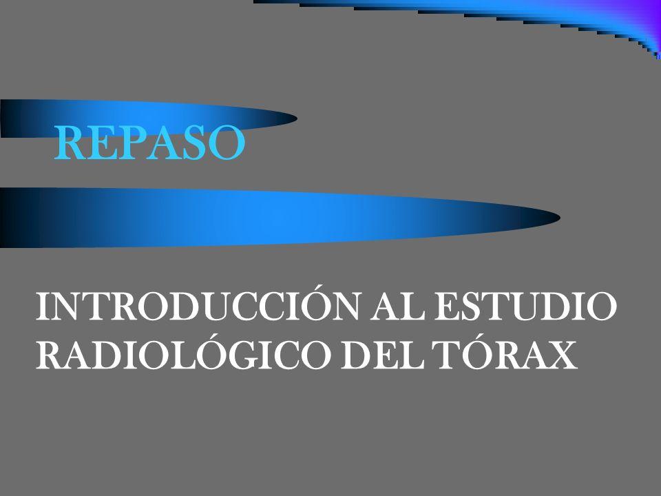 REPASO INTRODUCCIÓN AL ESTUDIO RADIOLÓGICO DEL TÓRAX