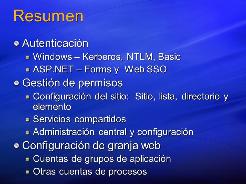 Resumen Autenticación Windows – Kerberos, NTLM, Basic ASP.NET – Forms y Web SSO Gestión de permisos Configuración del sitio: Sitio, lista, directorio