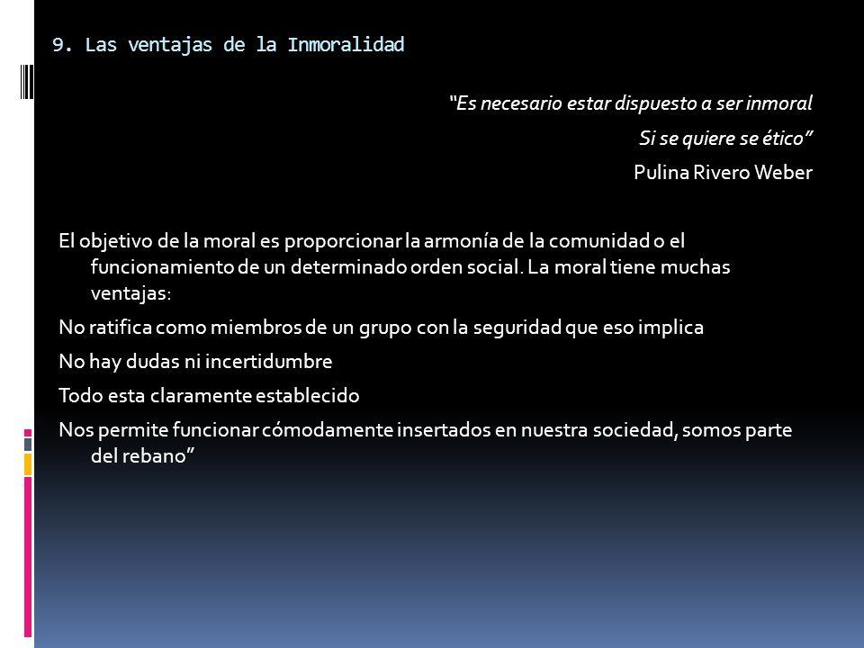 9. Las ventajas de la Inmoralidad Es necesario estar dispuesto a ser inmoral Si se quiere se ético Pulina Rivero Weber El objetivo de la moral es prop