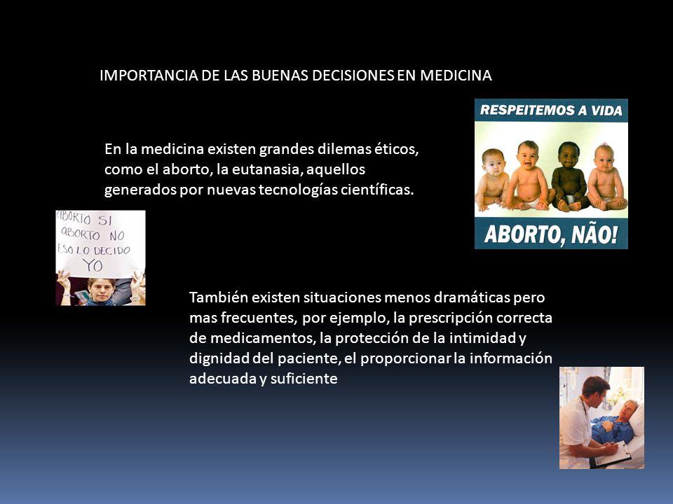 IMPORTANCIA DE LAS BUENAS DECISIONES EN MEDICINA En la medicina existen grandes dilemas éticos, como el aborto, la eutanasia, aquellos generados por n