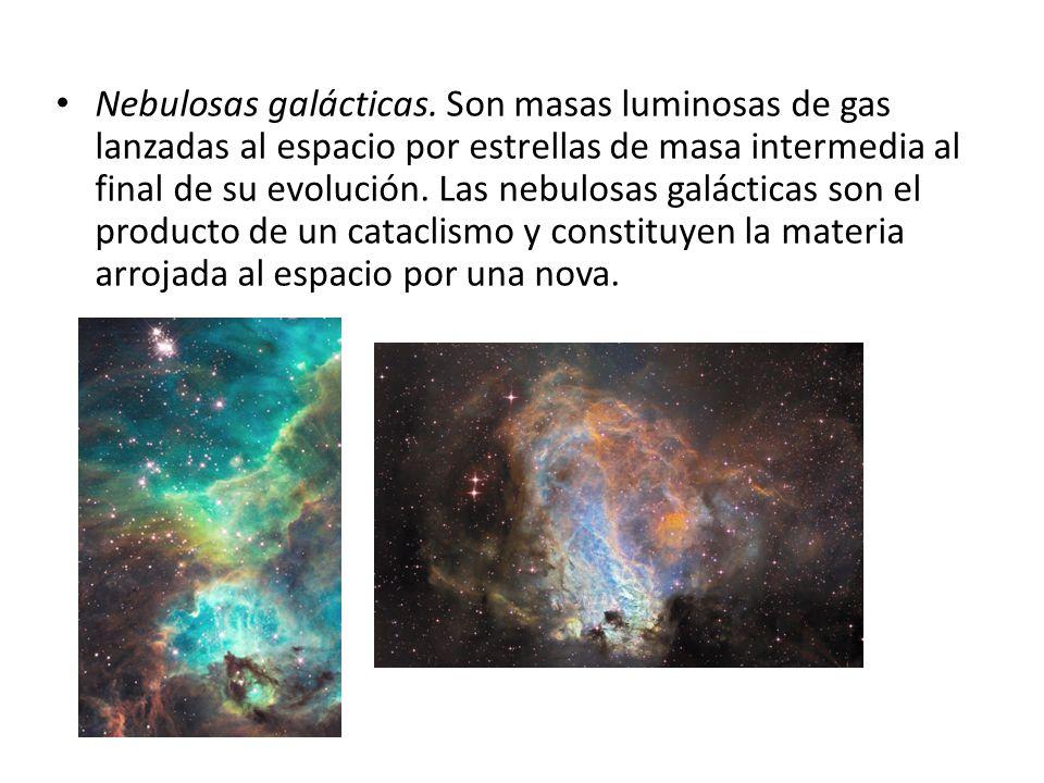 Nebulosas galácticas. Son masas luminosas de gas lanzadas al espacio por estrellas de masa intermedia al final de su evolución. Las nebulosas galáctic