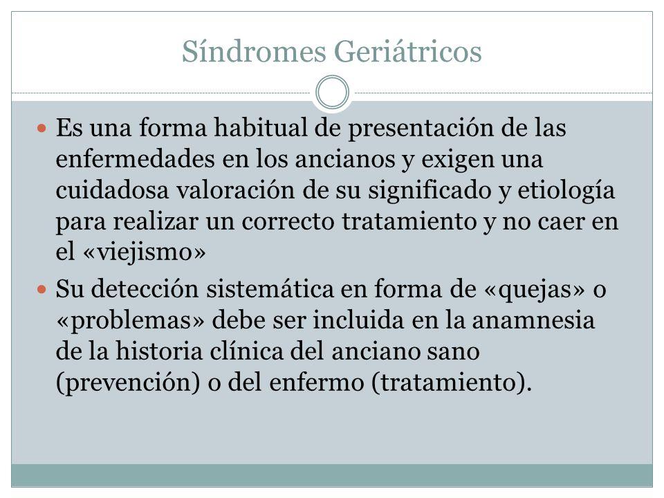 Síndromes Geriátricos Características: Muy comunes en ancianos debilitados o frágiles Su efecto en la calidad de vida y la discapacidad es substancial