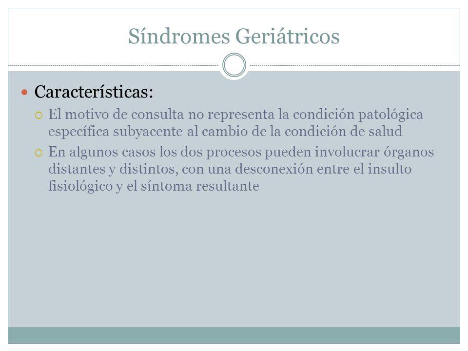 Síndromes Geriátricos Características: El motivo de consulta no representa la condición patológica específica subyacente al cambio de la condición de