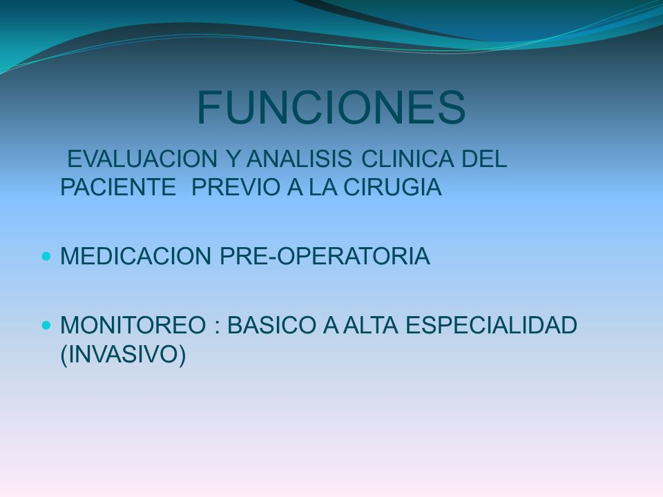 FUNCIONES MANEJO Y ESTABILIZACION TRANSOPERATORIA (SANGRADO, LIQUIDOS, LAB, FUNCIONES VITALES, EKG, CEREBRAL, HEMODINAMICO, ADEMAS DE NIVEL ANESTESICO) DESPERTAR ADECUADO ANALGESIA ADECUADA