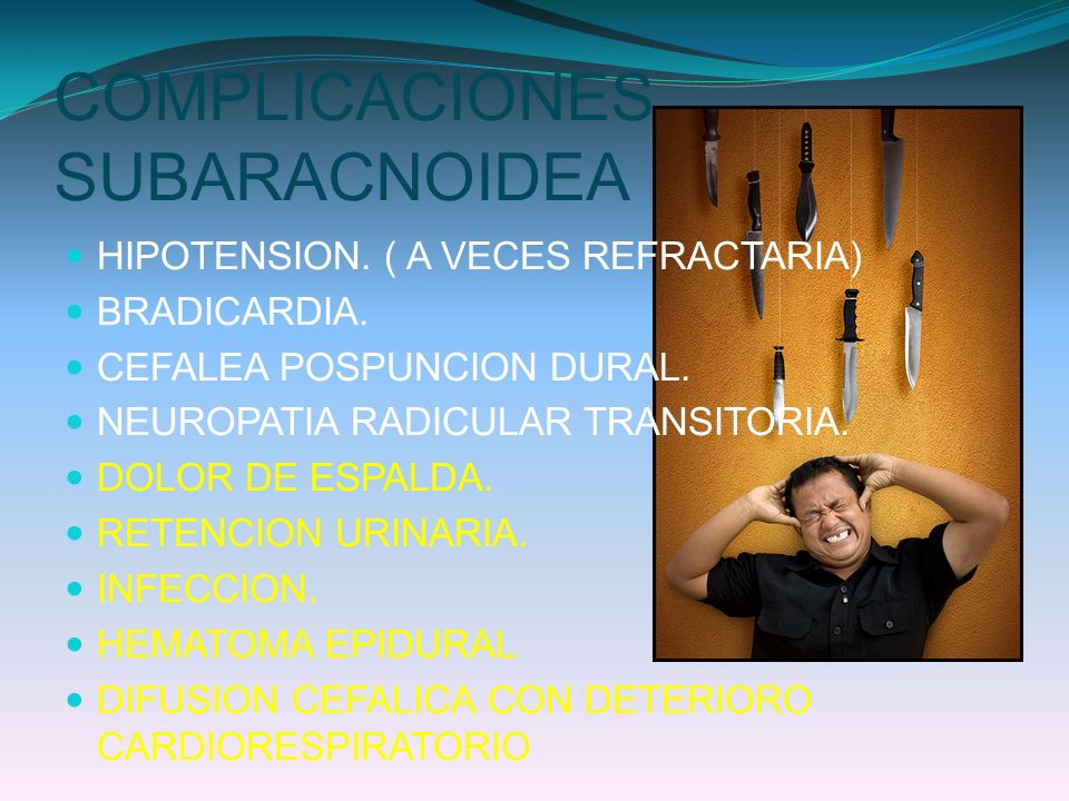 COMPLICACIONES SUBARACNOIDEA HIPOTENSION. ( A VECES REFRACTARIA) BRADICARDIA. CEFALEA POSPUNCION DURAL. NEUROPATIA RADICULAR TRANSITORIA. DOLOR DE ESP