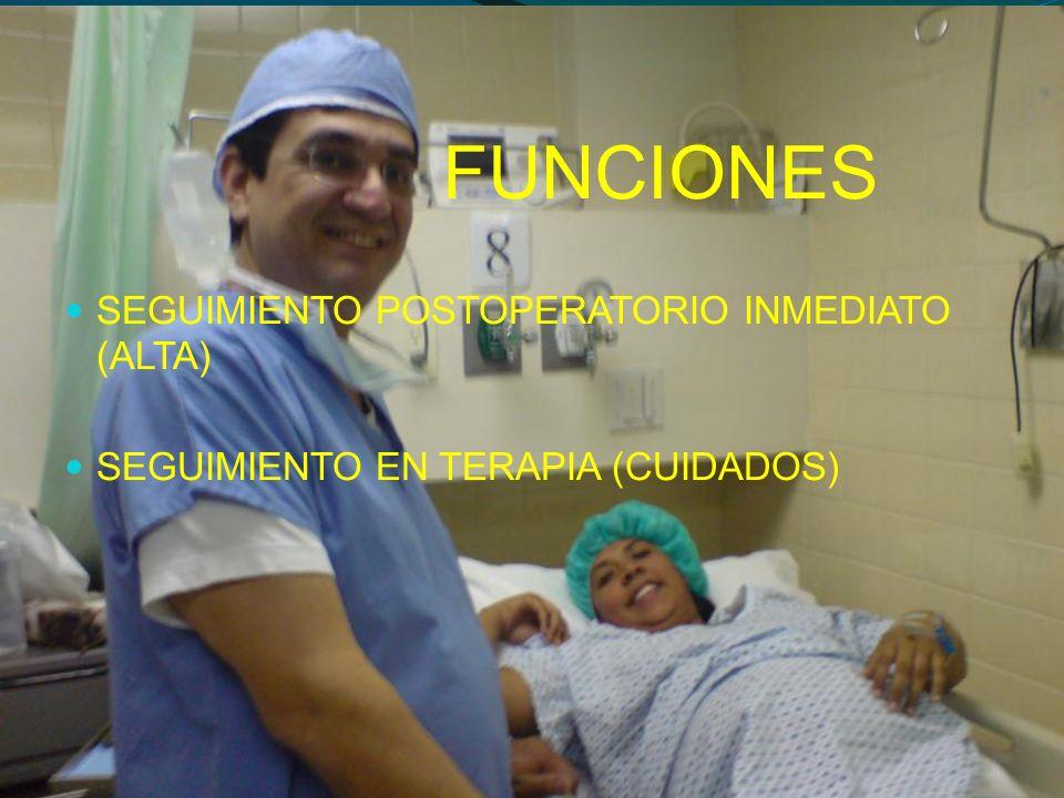 FUNCIONES SEGUIMIENTO POSTOPERATORIO INMEDIATO (ALTA) SEGUIMIENTO EN TERAPIA (CUIDADOS)