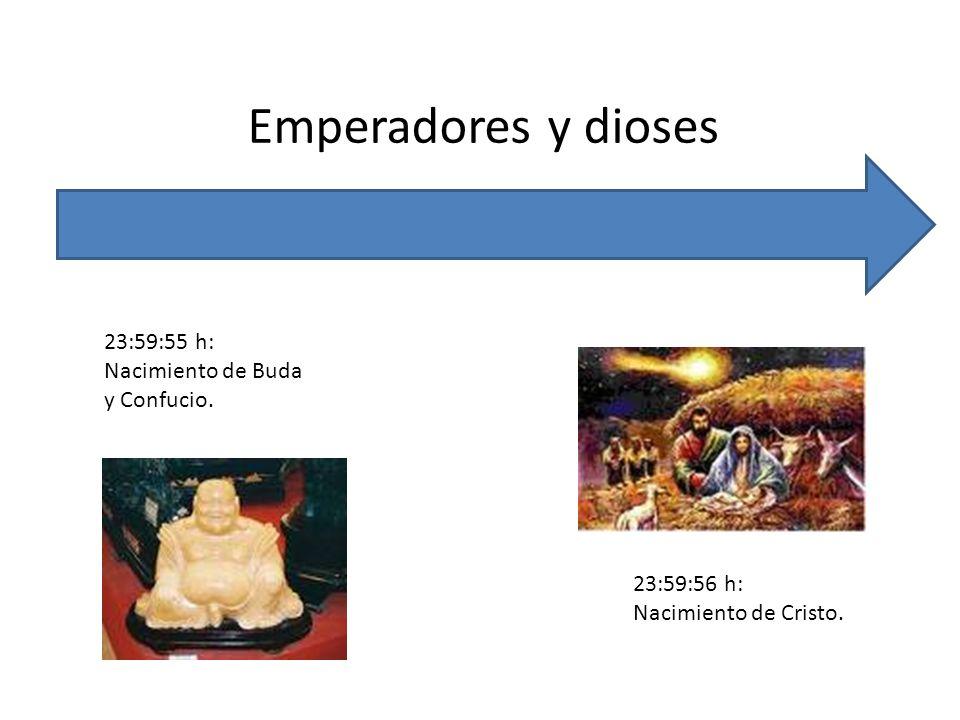 Emperadores y dioses 23:59:55 h: Nacimiento de Buda y Confucio. 23:59:56 h: Nacimiento de Cristo.