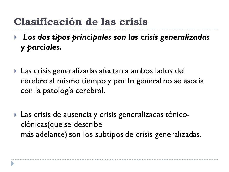 Clasificación de las crisis Los dos tipos principales son las crisis generalizadas y parciales. Las crisis generalizadas afectan a ambos lados del cer