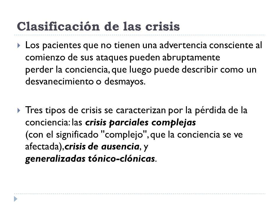 Clasificación de las crisis Los pacientes que no tienen una advertencia consciente al comienzo de sus ataques pueden abruptamente perder la conciencia