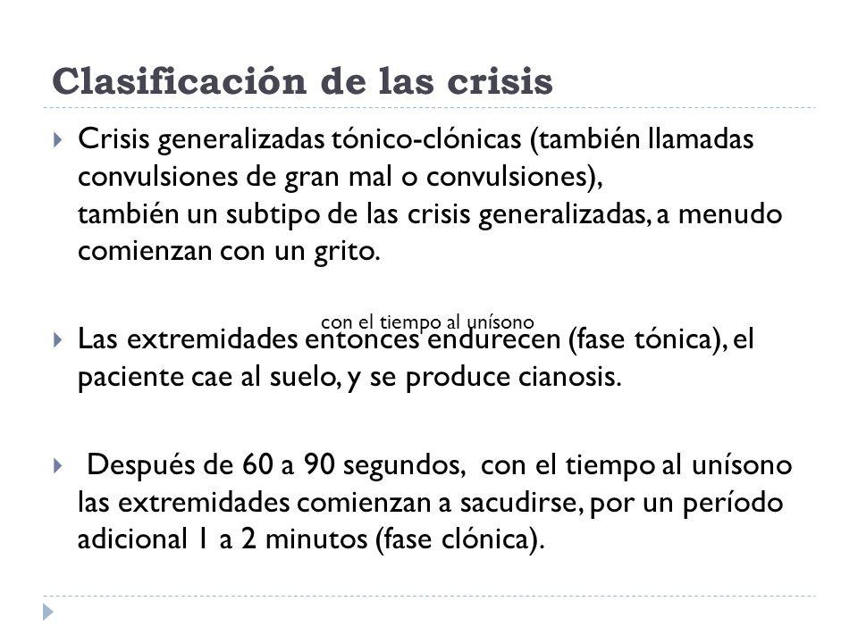 Clasificación de las crisis Crisis generalizadas tónico-clónicas (también llamadas convulsiones de gran mal o convulsiones), también un subtipo de las