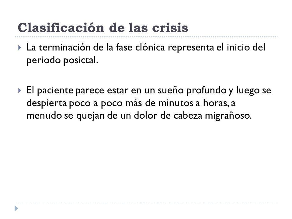 Clasificación de las crisis La terminación de la fase clónica representa el inicio del periodo posictal. El paciente parece estar en un sueño profundo