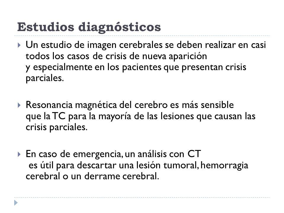 Estudios diagnósticos Un estudio de imagen cerebrales se deben realizar en casi todos los casos de crisis de nueva aparición y especialmente en los pa
