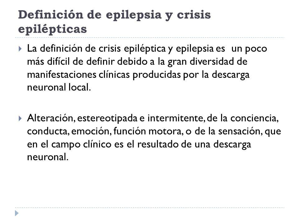 Definición de epilepsia y crisis epilépticas La definición de crisis epiléptica y epilepsia es un poco más difícil de definir debido a la gran diversi