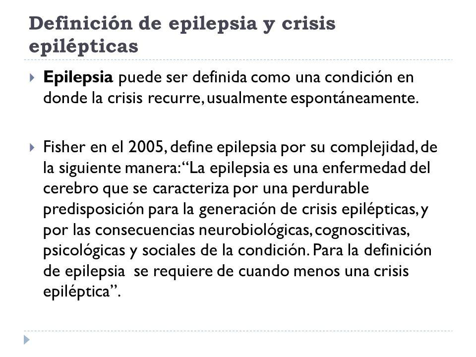 Definición de epilepsia y crisis epilépticas Epilepsia puede ser definida como una condición en donde la crisis recurre, usualmente espontáneamente. F