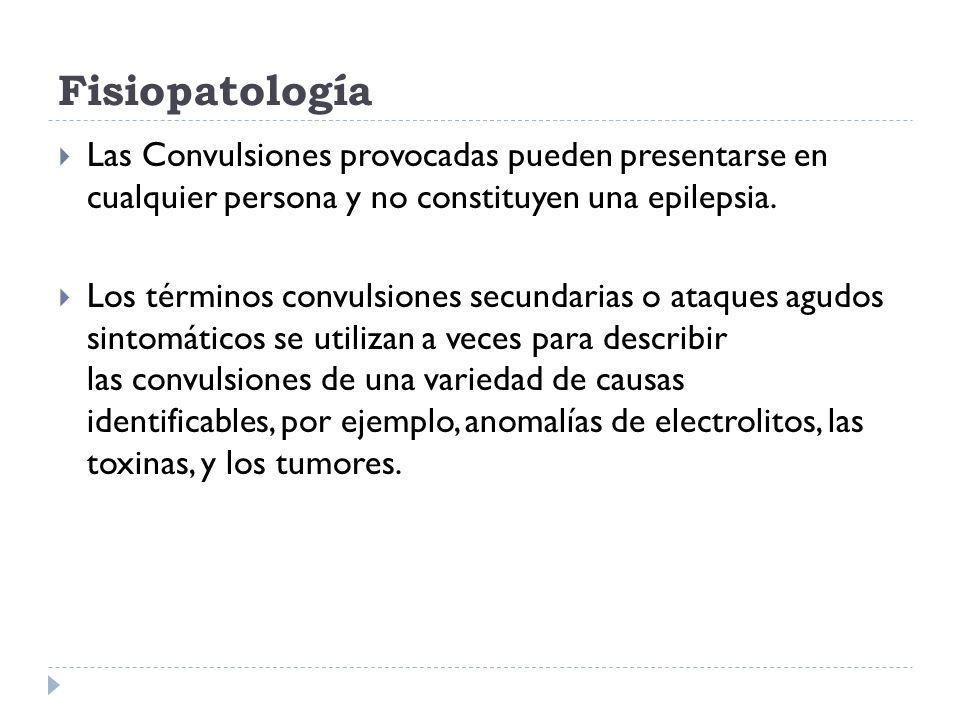 Fisiopatología Las Convulsiones provocadas pueden presentarse en cualquier persona y no constituyen una epilepsia. Los términos convulsiones secundari