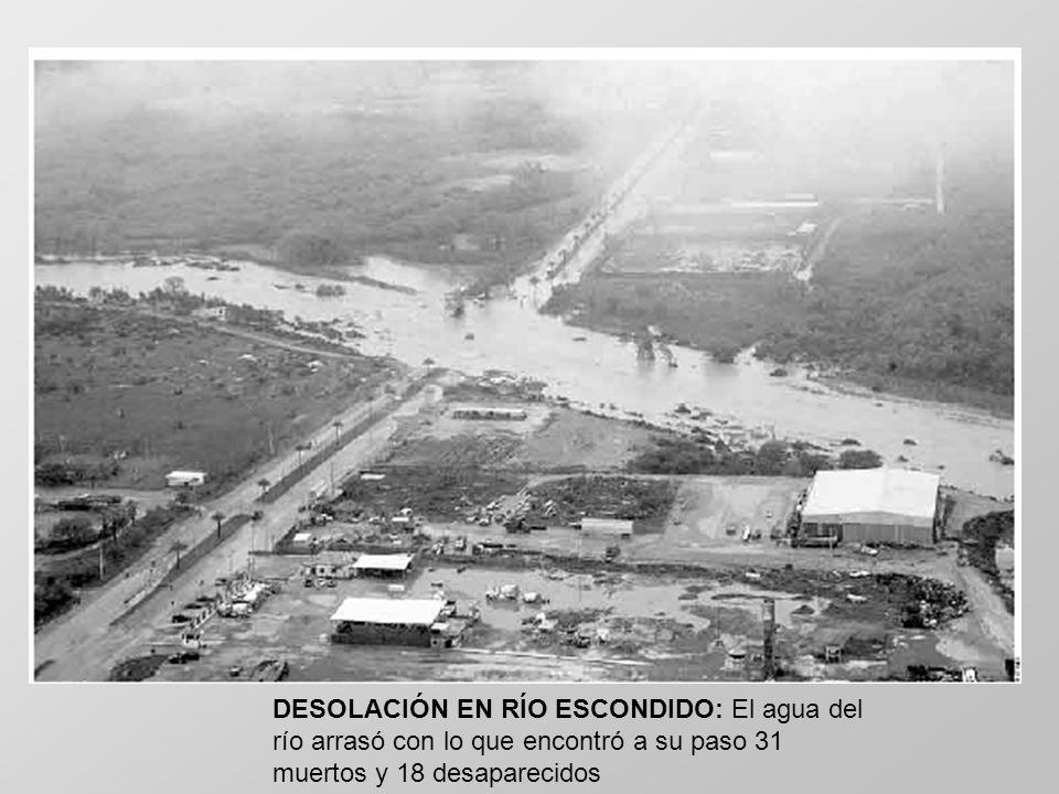 DESOLACIÓN EN RÍO ESCONDIDO: El agua del río arrasó con lo que encontró a su paso 31 muertos y 18 desaparecidos