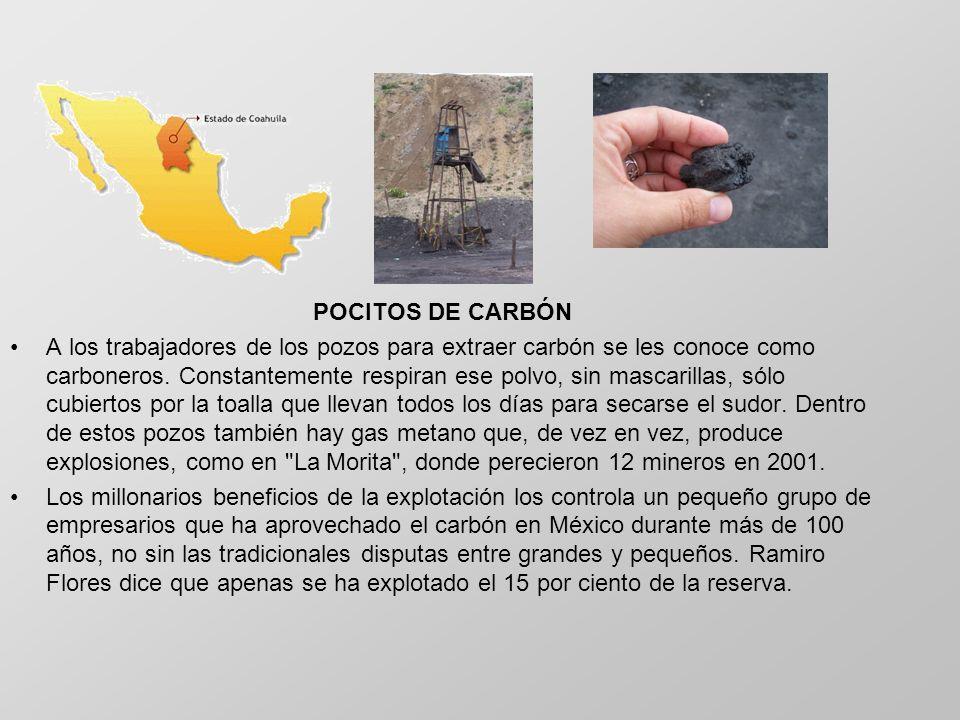 POCITOS DE CARBÓN A los trabajadores de los pozos para extraer carbón se les conoce como carboneros. Constantemente respiran ese polvo, sin mascarilla