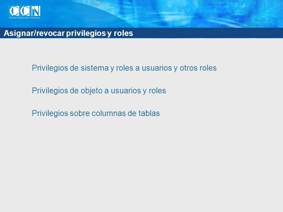 Asignar/revocar privilegios y roles Privilegios de sistema y roles a usuarios y otros roles Privilegios de objeto a usuarios y roles Privilegios sobre columnas de tablas