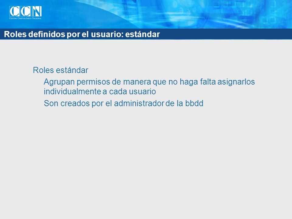 Roles definidos por el usuario: estándar Roles estándar Agrupan permisos de manera que no haga falta asignarlos individualmente a cada usuario Son creados por el administrador de la bbdd