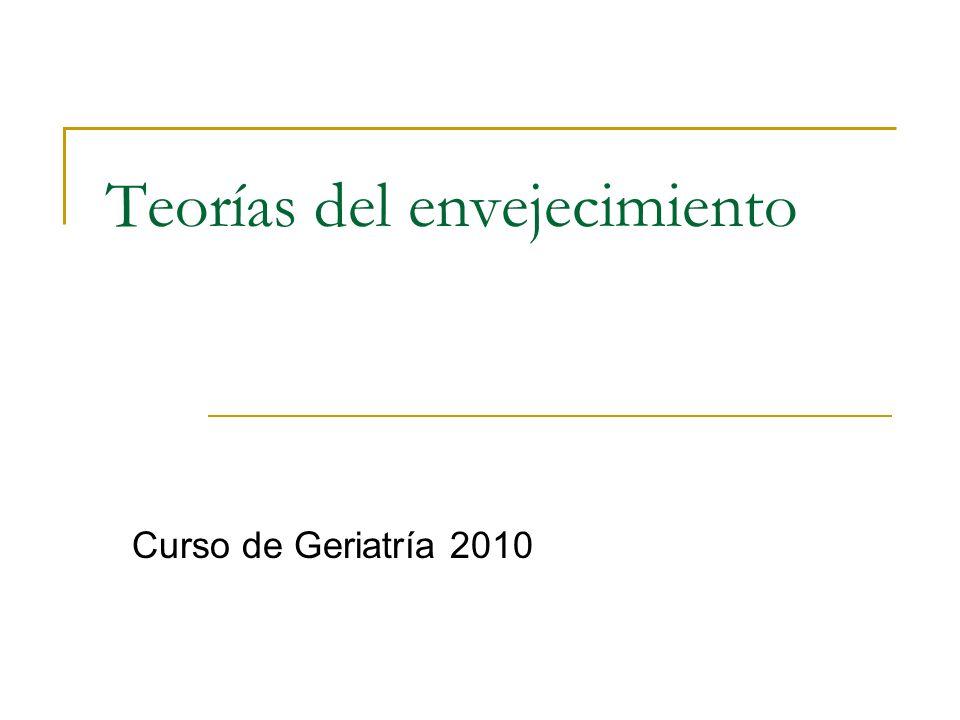 Teorías del envejecimiento Curso de Geriatría 2010