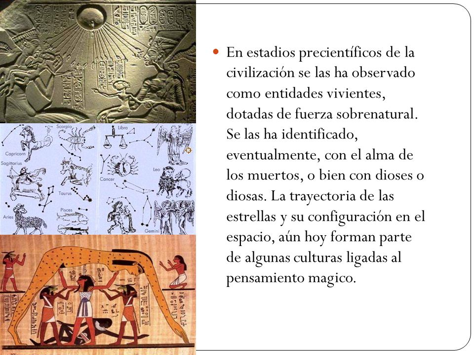 En estadios precientíficos de la civilización se las ha observado como entidades vivientes, dotadas de fuerza sobrenatural. Se las ha identificado, ev