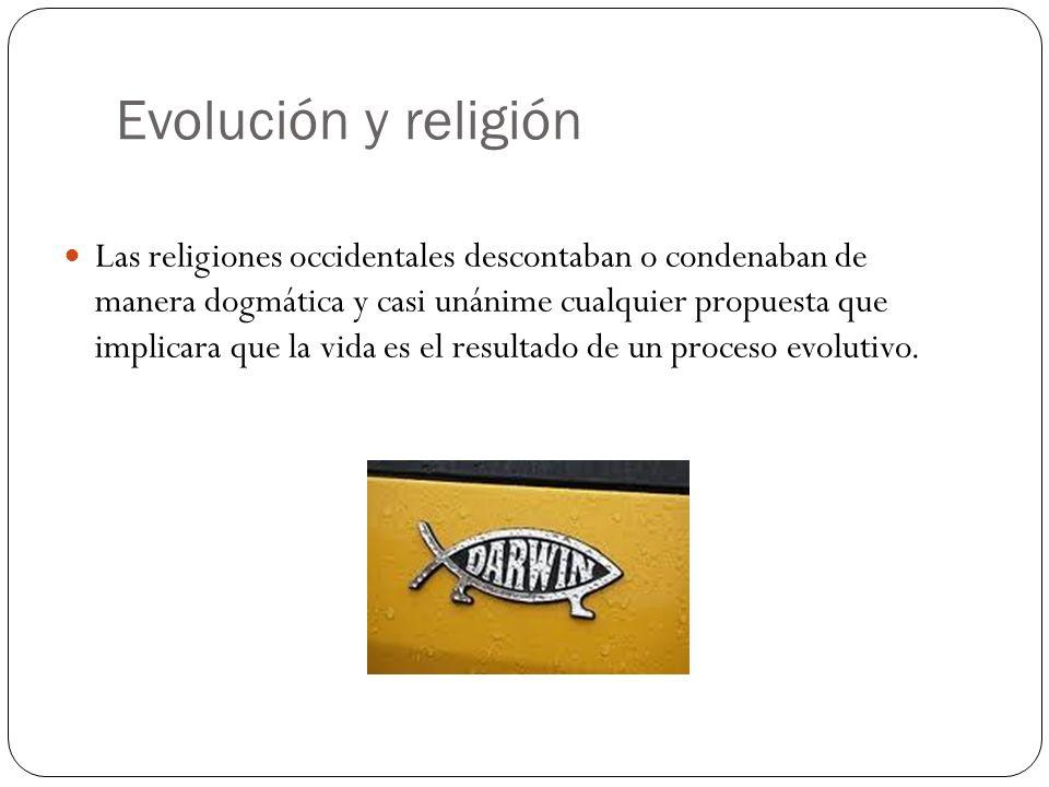 Evolución y religión Las religiones occidentales descontaban o condenaban de manera dogmática y casi unánime cualquier propuesta que implicara que la