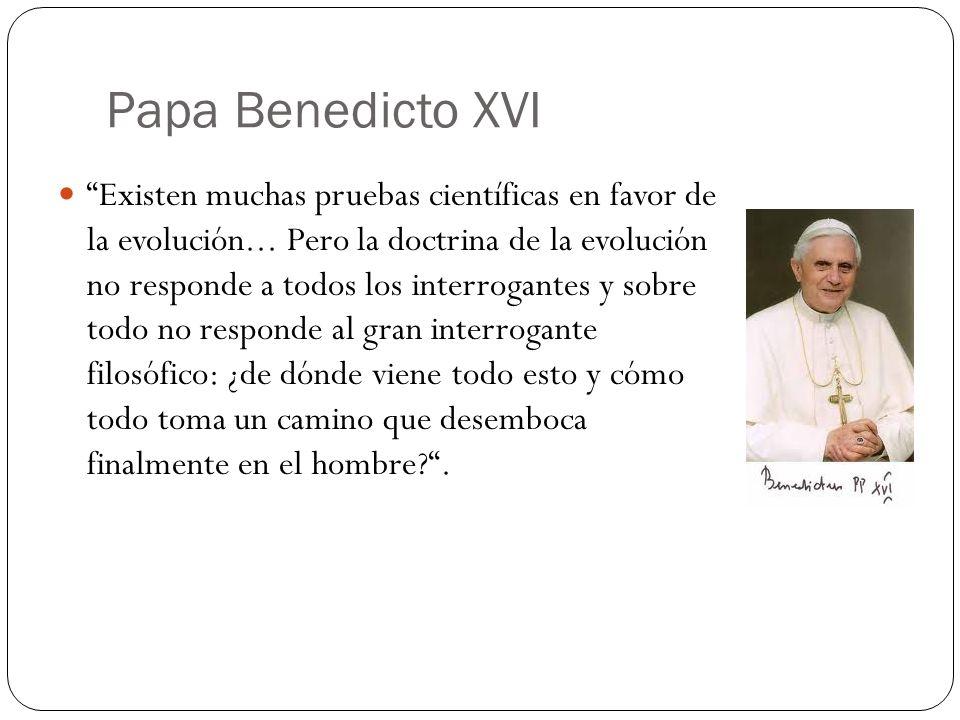 Papa Benedicto XVI Existen muchas pruebas científicas en favor de la evolución... Pero la doctrina de la evolución no responde a todos los interrogant