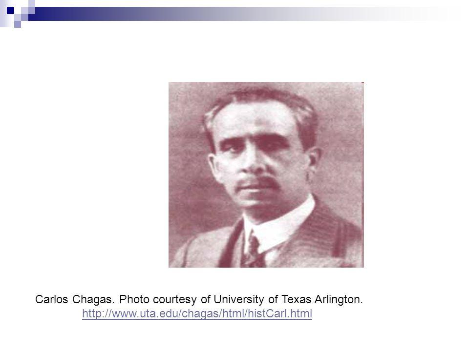 Carlos Chagas. Photo courtesy of University of Texas Arlington. http://www.uta.edu/chagas/html/histCarl.html http://www.uta.edu/chagas/html/histCarl.h