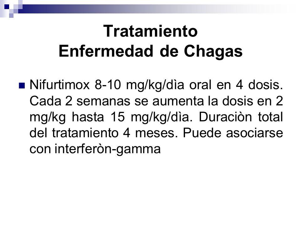 Tratamiento Enfermedad de Chagas Nifurtimox 8-10 mg/kg/dìa oral en 4 dosis. Cada 2 semanas se aumenta la dosis en 2 mg/kg hasta 15 mg/kg/dìa. Duraciòn