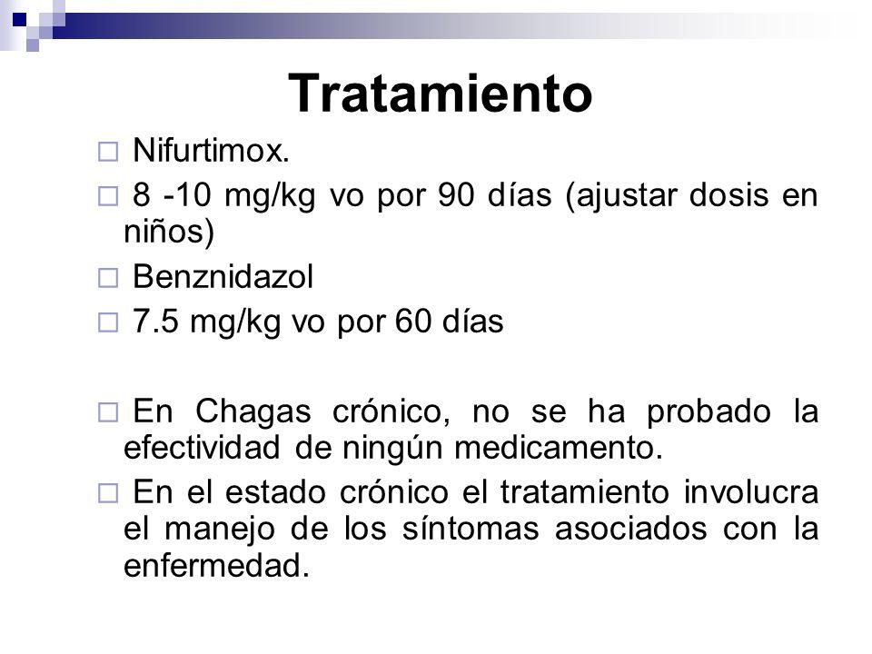 Tratamiento Nifurtimox. 8 -10 mg/kg vo por 90 días (ajustar dosis en niños) Benznidazol 7.5 mg/kg vo por 60 días En Chagas crónico, no se ha probado l
