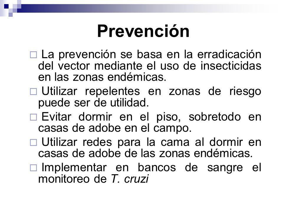 Prevención La prevención se basa en la erradicación del vector mediante el uso de insecticidas en las zonas endémicas. Utilizar repelentes en zonas de