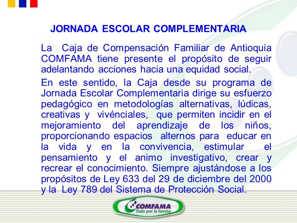 JORNADA ESCOLAR COMPLEMENTARIA La Caja de Compensación Familiar de Antioquia COMFAMA tiene presente el propósito de seguir adelantando acciones hacia