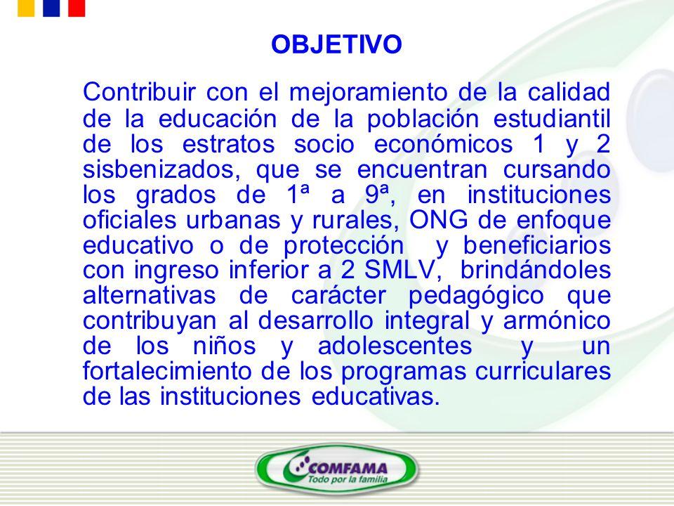 OBJETIVO Contribuir con el mejoramiento de la calidad de la educación de la población estudiantil de los estratos socio económicos 1 y 2 sisbenizados,