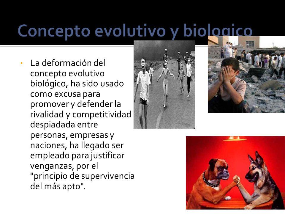 La deformación del concepto evolutivo biológico, ha sido usado como excusa para promover y defender la rivalidad y competitividad despiadada entre per