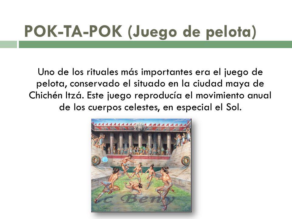 POK-TA-POK (Juego de pelota) Uno de los rituales más importantes era el juego de pelota, conservado el situado en la ciudad maya de Chichén Itzá. Este
